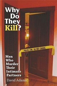 Picture of WHY DO THEY KILL? MEN WHO MURDER THEIR INTIMATE PARTNERS
