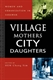 Picture of VILLAGE MOTHERS AND CITY DAUGHTERS WOMEN AND URBANIZATION IN SARSWAK