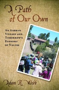 Picture of A PATH OF OUR OWN: AN ANDEAN VILLAGE & TOMORROW'S ECONOMY OF VALUES