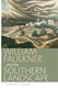 Picture of WILLIAM FAULKNER AND THE SOUTHERN LANDSCAPE: A GEOGRAPHY OF FAULKNERS MISSISSIPPI