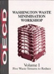Picture of Washington Waste Minimisation Workshop: Volume I Five Waste Streams to Reduce; Volume II Which Policies, Which Tools?