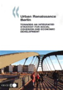 Picture of Urban Renaissance: Berlin: Towards an Integrated Strategy for Social Cohesion and Economic Development