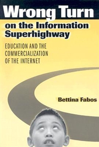 Picture of WRONG TURN ON THE INFORMATION SUPERHIGHWAY-EDUCATION AND THE COMMERCIALIZATION OF THE INTERNET