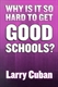Picture of WHY IS IT SO HARD TO GET GOOD SCHOOLS?