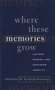 Picture of WHERE THESE MEMORIES GROW-HISTORY MEMORY AND SOUTHERN IDENTITY