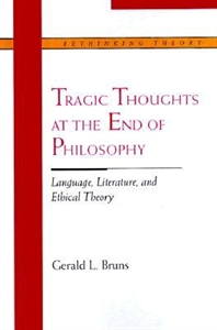 Picture of TRAGIC THOUGHTS AT THE END OF PHILOSOPHY-LANGUAGE LITERATURE AND ETHICAL THEORY