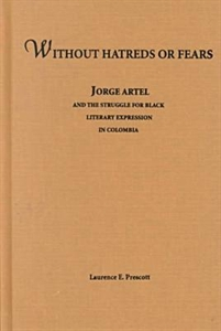 Picture of WITHOUT HATREDS OR FEARS-JORGE ARTEL AND THE STRUGGLE FOR BLACK LITERARY EXPRESSION IN COLOMBIA