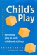 Picture of CHILD'S PLAY-REVISITING PLAY IN EARLY CHILDHOOD