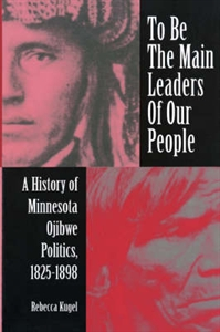 Picture of TO BE THE MAIN LEADERS OF OUR PEOPLE-HISTORY OF MINNESOTA OJIBE POLITICS 1825-1898