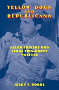 Picture of YELLOW DOGS AND REPUBLICANS-ALLAN SHIVERS AND TEXAS TWO-PARTY POLITICS