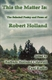 Picture of THIS THE MATTER IS-THE SELECTED POETRY AND PROSE OF ROBERT HOLLAND