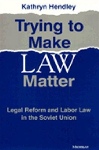 Picture of TRYING TO MAKE LAW MATTER-LEGAL REFORM AND LABOR LAW IN THE SOVIET UNION