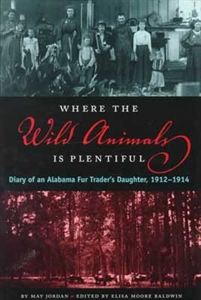 Picture of WHERE THE WILD ANIMALS IS PLENTIFUL-DIARY OF AN ALABAMA FUR TRADER'S DAUGHTER 1912-14