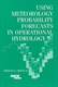 Picture of USING METEOROLOGY PROBABILITY FORECASTS IN OPERATIONAL HYDROLOGY (40459)