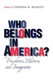 Picture of WHO BELONGS IN AMERICA? : PRESIDENTS, RHETORIC, AND IMMIGRATION