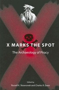 Picture of X MARKS THE SPOT: THE ARCHAEOLOGY OF PIRACY