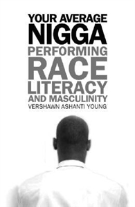 Picture of YOUR AVERAGE NIGGA: PERFORMING RACE, LITERACY, AND MASCULINITY