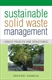 Picture of SUSTAINABLE SOLID WASTE MANAGEMENT: ISSUES POLICIES & STRUCTURES