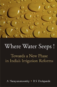 Picture of WHERE WATER SEEPS! TOWARDS A NEW PHASE IN INDIA'S IRRIGATION REFORMS