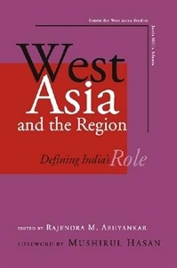 Picture of WEST ASIA AND THE REGION: DEFINING INDIA'S RULE