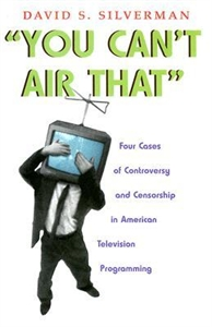 Picture of YOU CANT AIR THAT: FOUR CASES OF CONTROVERSY AND CENSORSHIP IN AMERICAN TELEVISION PROGRAMMING