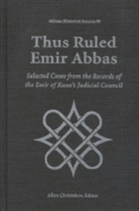 Picture of THUS RULED EMIR ABBAS-SELECTED CASES FROM THE RECORDS OF THE EMIR OF KANO'S JUDICIAL COUNCIL
