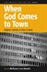 Picture of When God Comes to Town: Religious Traditions in Urban Contexts