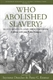 Picture of Who Abolished Slavery?: Slave Revolts and Abolitionism: A Debate with João Pedro Marques