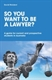 Picture of SO YOU WANT TO BE A LAWYER