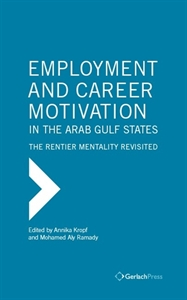 Picture of Employment and Career Motivation in the Arab Gulf States: The Rentier Mentality Revisited
