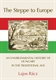 Picture of The Steppe to Europe: An Environmental History of Hungary in the Traditional Age