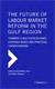 Picture of The FUTURE OF LABOUR MARKET REFORM IN THE GULF REGION: TOWARDS A MULTI-DISCIPLINARY, EVIDENCE-BASED AND PRACTICAL UNDERSTANDING