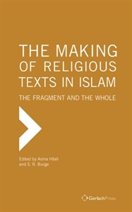 Picture of THE MAKING OF RELIGIOUS TEXTS IN ISLAM: THE FRAGMENT AND THE WHOLE