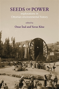 Picture of SEEDS OF POWER: EXPLORATIONS IN OTTOMAN ENVIRONMENTAL HISTORY