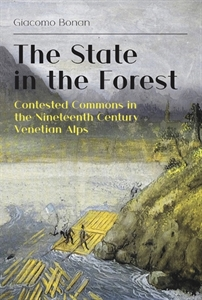 Picture of The State in the Forest. Contested Commons in the Nineteenth Century Venetian Alps