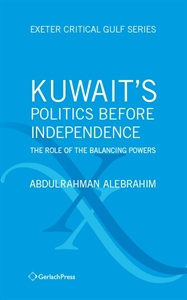 Picture of KUWAIT'S POLITICS BEFORE INDEPENDENCE: THE ROLE OF THE BALANCING POWERS