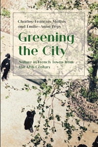 Picture of Greening the City: Nature in French Towns from the 17th Century