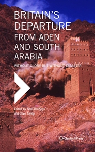 Picture of BRITAIN'S DEPARTURE FROM ADEN AND SOUTH ARABIA: Without Glory but Without Disaster