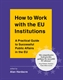 Picture of How to Work with the EU Institutions: A Practical Guide to Successful Public Affairs in the EU